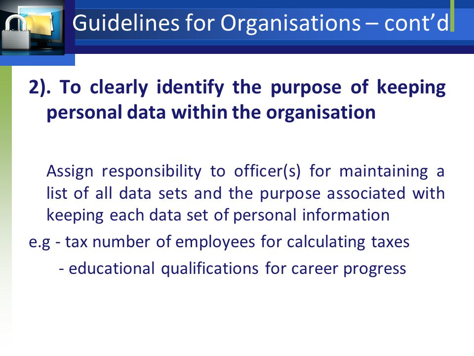 2). To clearly identify the purpose of keeping personal data within the organisation Assign responsibility to officer(s) for maintaining a list of all