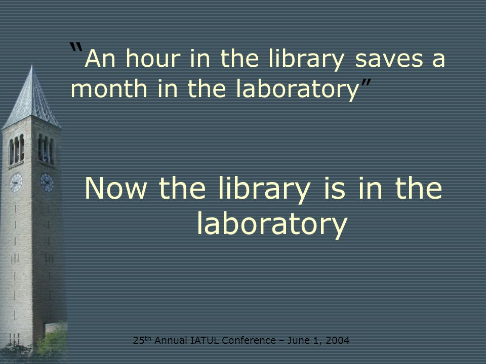 25 th Annual IATUL Conference – June 1, 2004 Google is disintermediating the library OCLC Environmental Scan