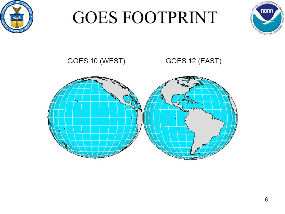 6 GOES FOOTPRINT GOES 10 (WEST)GOES 12 (EAST)