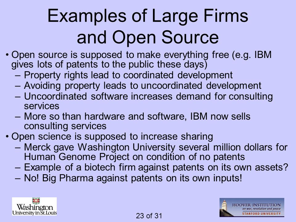 23 of 31 Examples of Large Firms and Open Source Open source is supposed to make everything free (e.g. IBM gives lots of patents to the public these d