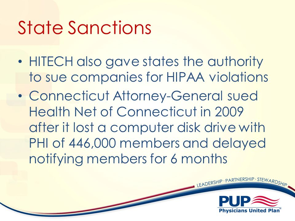 State Sanctions HITECH also gave states the authority to sue companies for HIPAA violations Connecticut Attorney-General sued Health Net of Connecticu