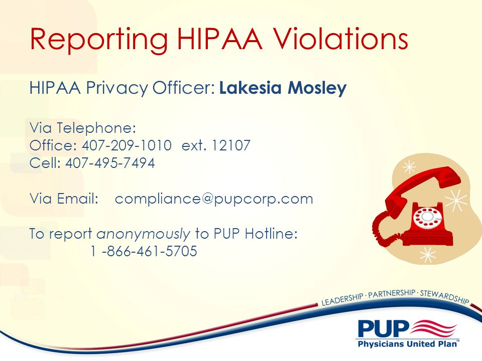 Reporting HIPAA Violations HIPAA Privacy Officer: Lakesia Mosley Via Telephone: Office: 407-209-1010 ext. 12107 Cell: 407-495-7494 Via Email: complian