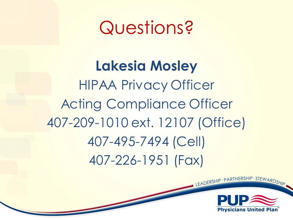Questions? Lakesia Mosley HIPAA Privacy Officer Acting Compliance Officer 407-209-1010 ext. 12107 (Office) 407-495-7494 (Cell) 407-226-1951 (Fax)