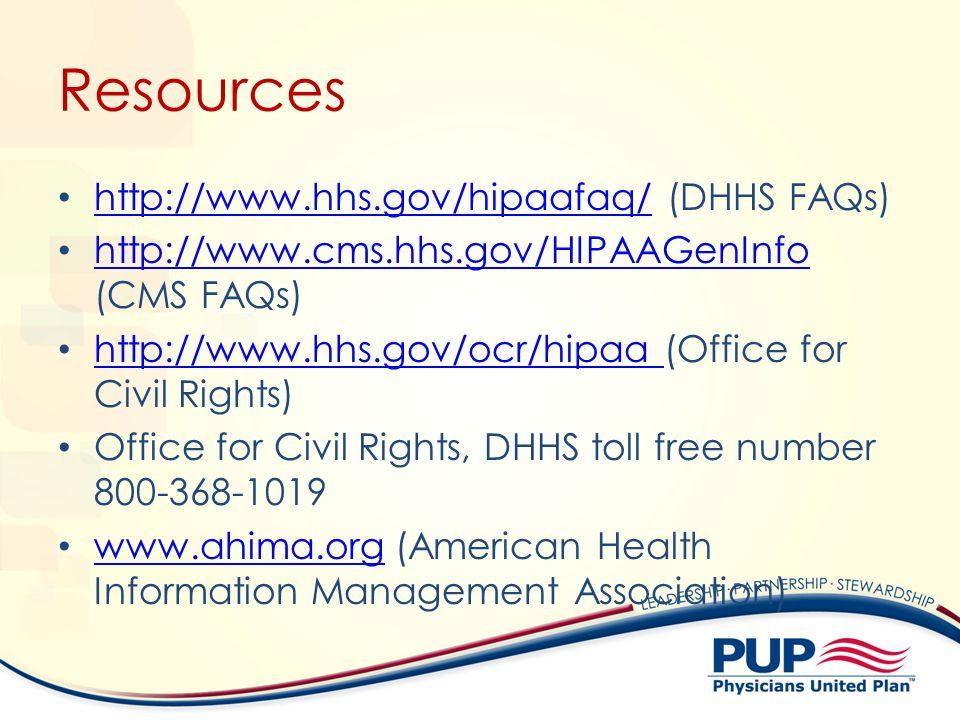 Resources http://www.hhs.gov/hipaafaq/ (DHHS FAQs) http://www.hhs.gov/hipaafaq/ http://www.cms.hhs.gov/HIPAAGenInfo (CMS FAQs) http://www.cms.hhs.gov/
