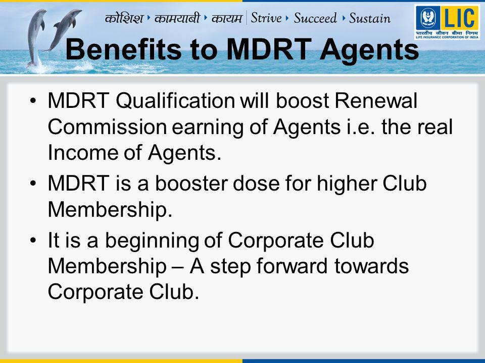 Benefits to MDRT Agents MDRT Qualification will boost Renewal Commission earning of Agents i.e.