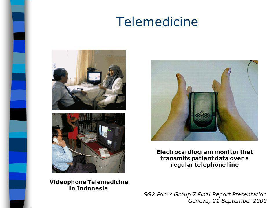 SG2 Focus Group 7 Final Report Presentation Geneva, 21 September 2000 Videophone Telemedicine in Indonesia Telemedicine Electrocardiogram monitor that