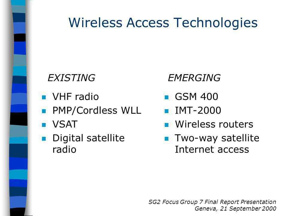 SG2 Focus Group 7 Final Report Presentation Geneva, 21 September 2000 n GSM 400 n IMT-2000 n Wireless routers n Two-way satellite Internet access n VH