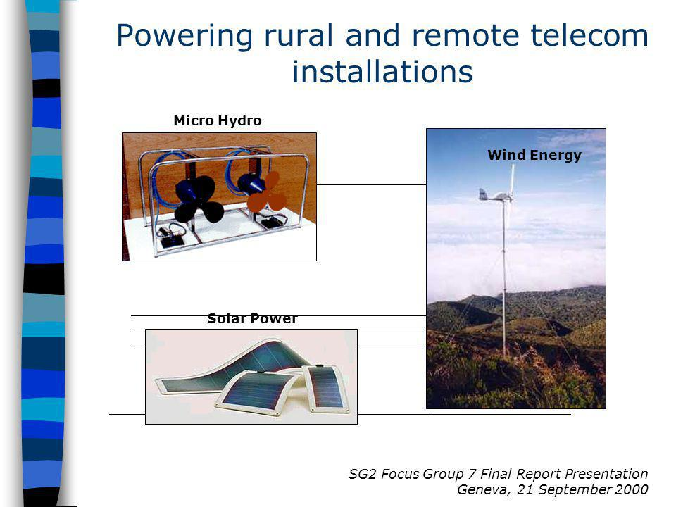 SG2 Focus Group 7 Final Report Presentation Geneva, 21 September 2000 Solar Power Wind Energy Micro Hydro Powering rural and remote telecom installati