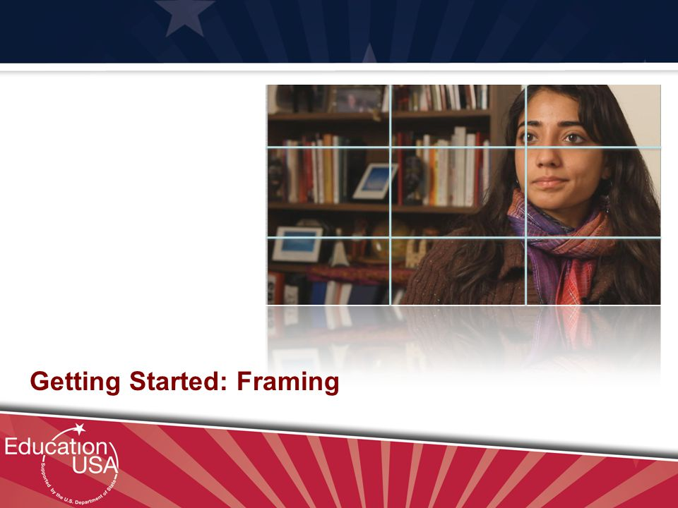 Your Official Source on U.S. Higher Education Getting Started: Framing