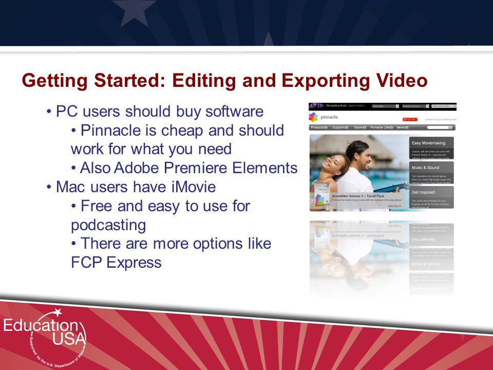 Your Official Source on U.S. Higher Education Getting Started: Editing and Exporting Video PC users should buy software Pinnacle is cheap and should w