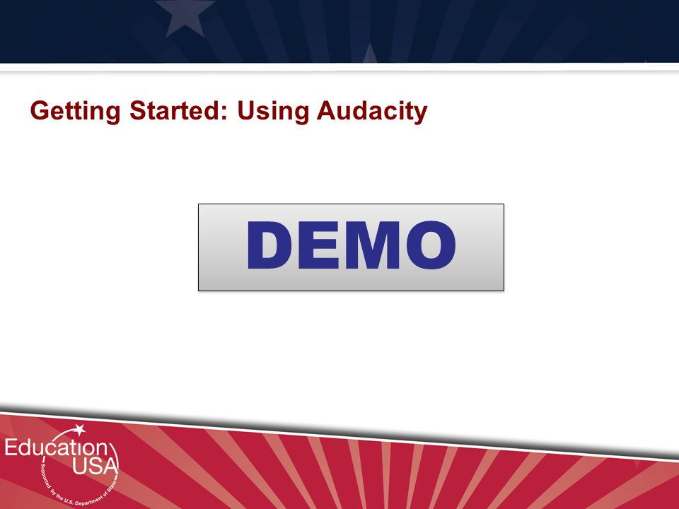 Your Official Source on U.S. Higher Education DEMO Getting Started: Using Audacity