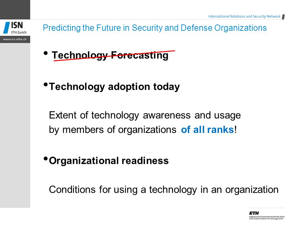 Predicting the Future in Security and Defense Organizations Technology Forecasting Technology adoption today Extent of technology awareness and usage