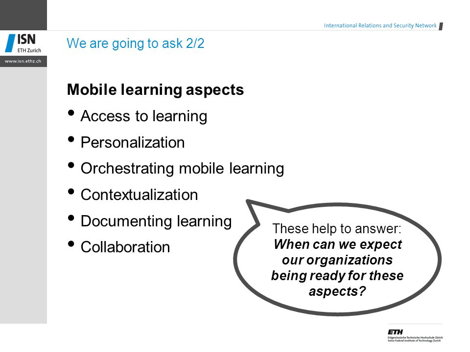 We are going to ask 2/2 Mobile learning aspects Access to learning Personalization Orchestrating mobile learning Contextualization Documenting learnin