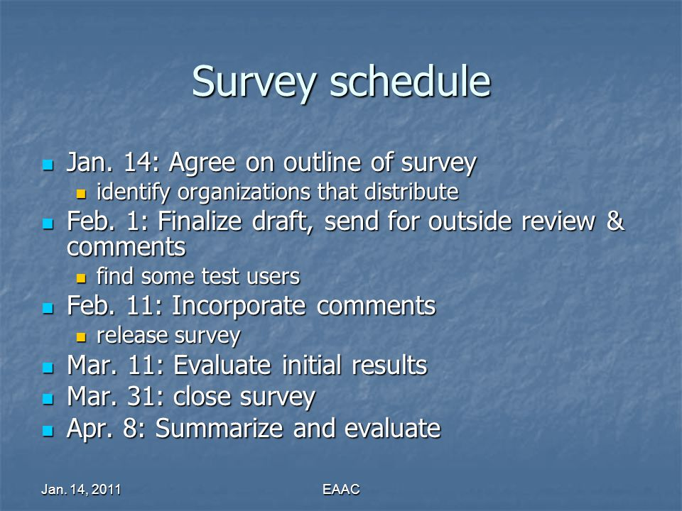 Jan. 14, 2011EAAC Survey schedule Jan. 14: Agree on outline of survey Jan. 14: Agree on outline of survey identify organizations that distribute ident