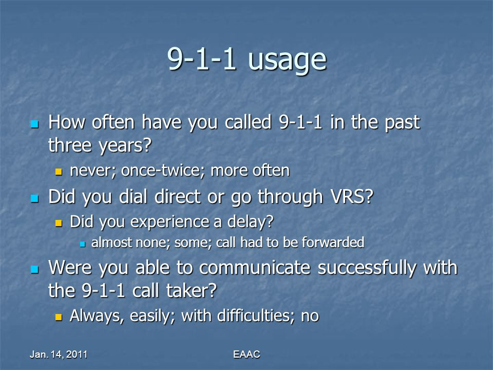 Jan. 14, 2011EAAC 9-1-1 usage How often have you called 9-1-1 in the past three years.