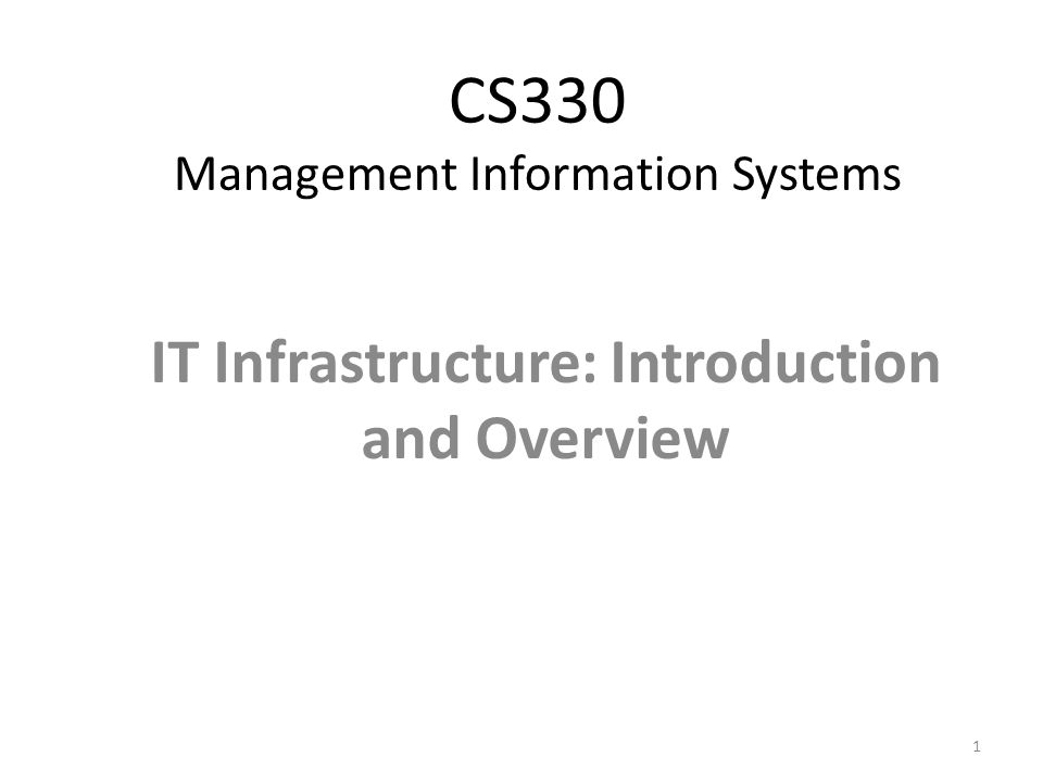 CS330 Management Information Systems IT Infrastructure: Introduction and Overview 1