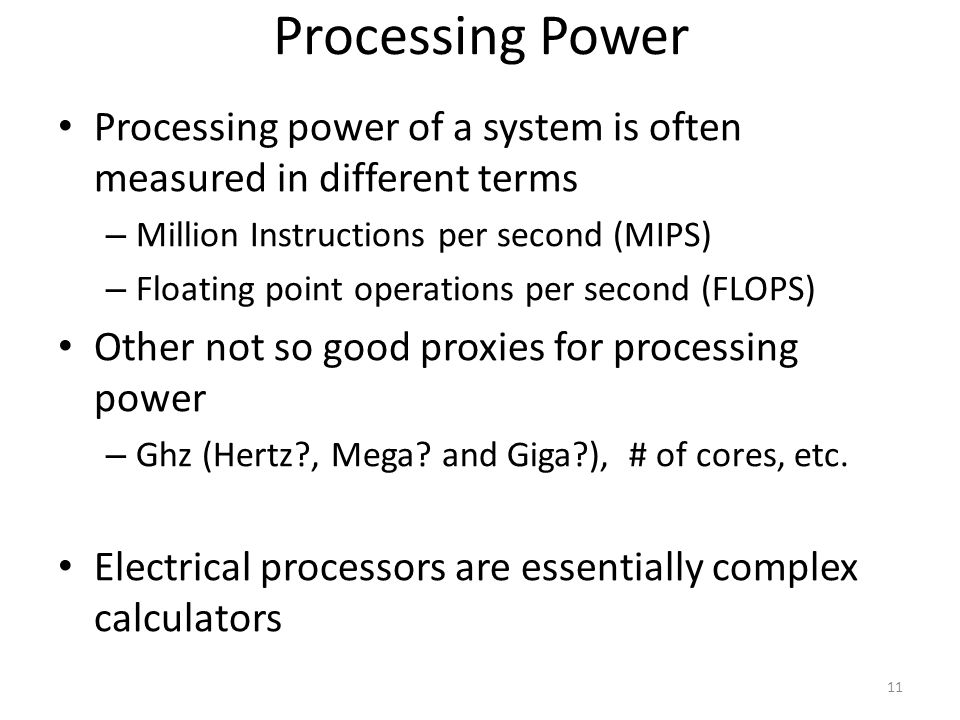 Processing Power Processing power of a system is often measured in different terms – Million Instructions per second (MIPS) – Floating point operation