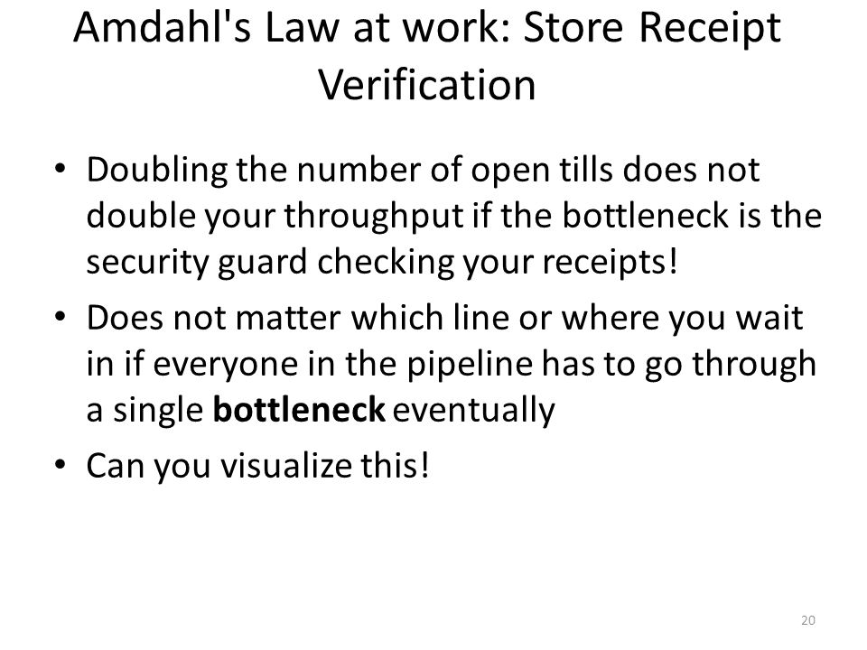 Amdahl's Law at work: Store Receipt Verification Doubling the number of open tills does not double your throughput if the bottleneck is the security g