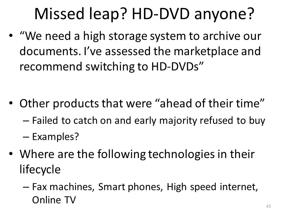 Missed leap? HD-DVD anyone? We need a high storage system to archive our documents. Ive assessed the marketplace and recommend switching to HD-DVDs Ot