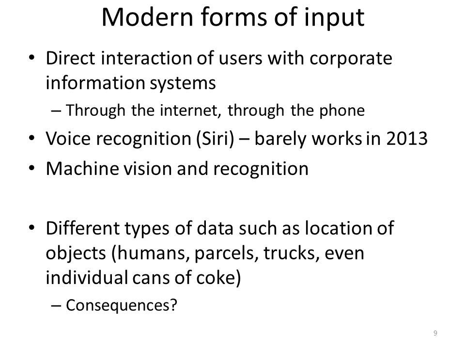Modern forms of input Direct interaction of users with corporate information systems – Through the internet, through the phone Voice recognition (Siri