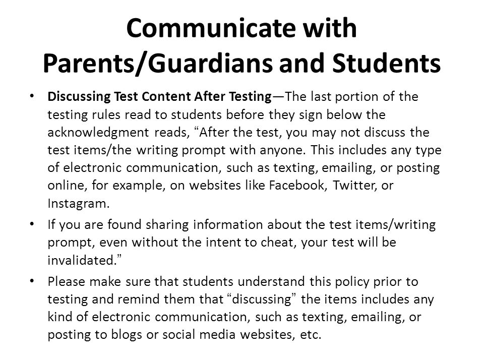 Communicate with Parents/Guardians and Students Discussing Test Content After TestingThe last portion of the testing rules read to students before the