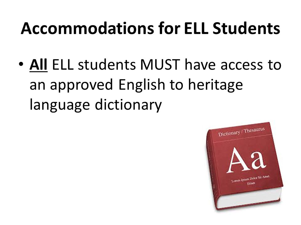 Accommodations for ELL Students All ELL students MUST have access to an approved English to heritage language dictionary