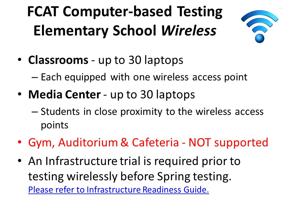 FCAT Computer-based Testing Elementary School Wireless Classrooms - up to 30 laptops – Each equipped with one wireless access point Media Center - up