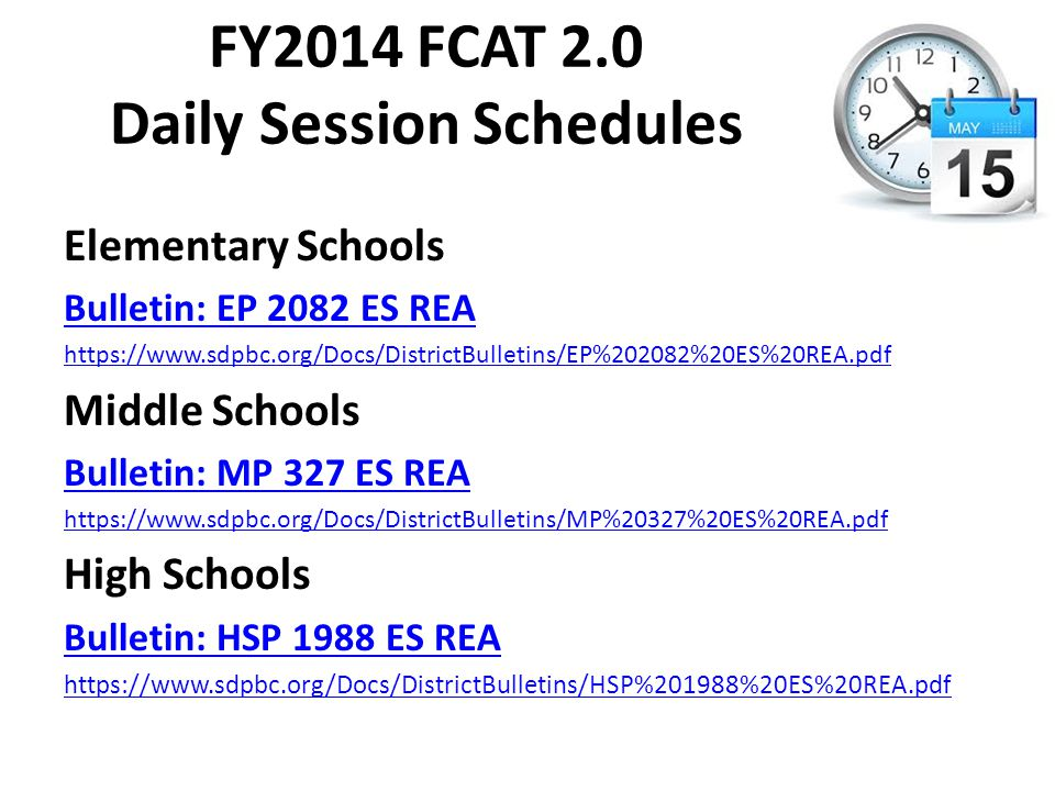 FY2014 FCAT 2.0 Daily Session Schedules Elementary Schools Bulletin: EP 2082 ES REA https://www.sdpbc.org/Docs/DistrictBulletins/EP%202082%20ES%20REA.