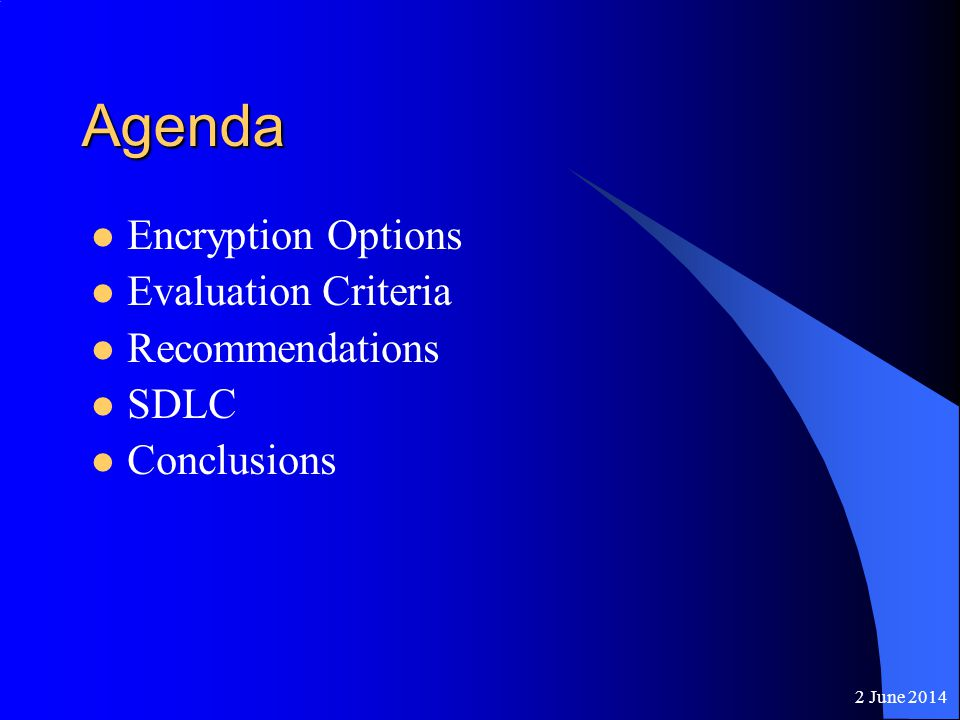 2 June 2014 Agenda Encryption Options Evaluation Criteria Recommendations SDLC Conclusions