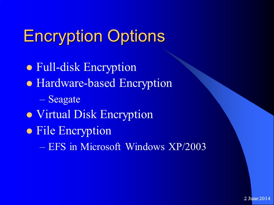 2 June 2014 Evaluation Criteria Operating Systems Supported Ease of Deployment Transparent to User Centralized Management Ease of Management Strength of Encryption Key Management and Recovery Audit Logging Cost