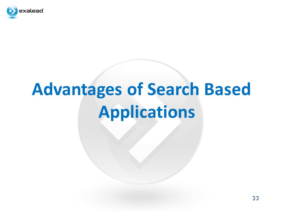 Advantages of Search Based Applications 33