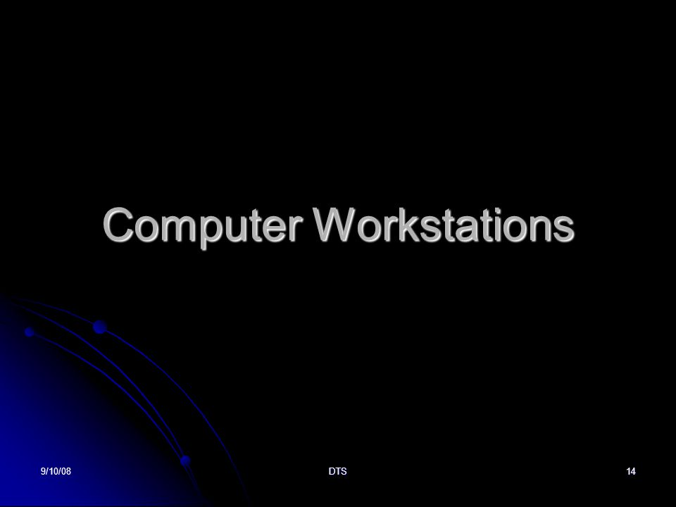 9/10/08DTS14 Computer Workstations