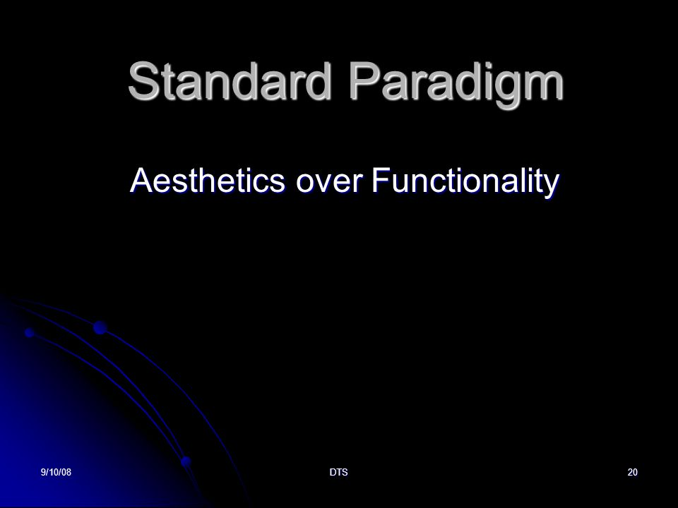 9/10/08DTS20 Standard Paradigm Aesthetics over Functionality