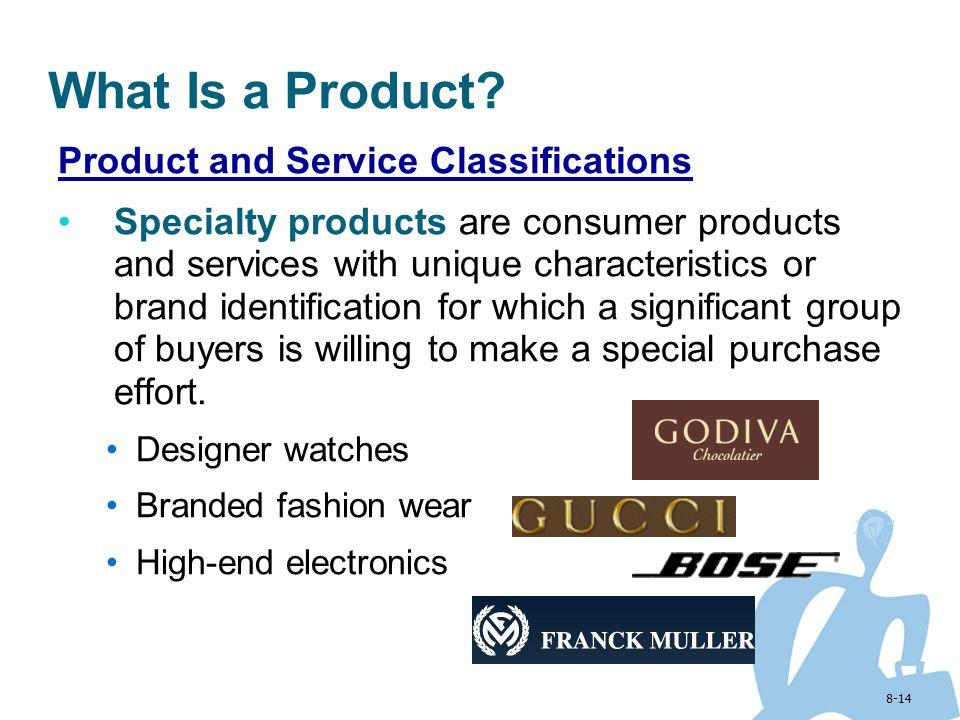 8-14 What Is a Product? Product and Service Classifications Specialty products are consumer products and services with unique characteristics or brand