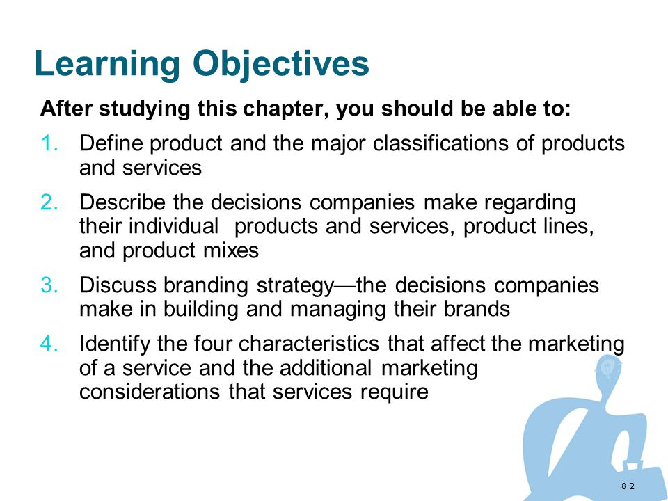 8-2 Learning Objectives After studying this chapter, you should be able to: 1.Define product and the major classifications of products and services 2.