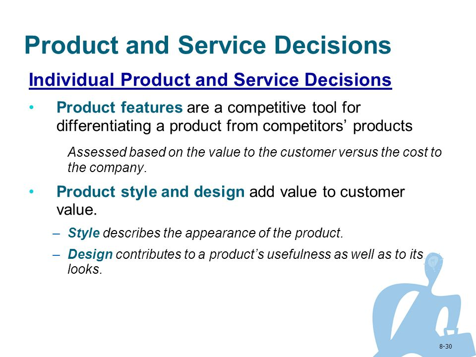 8-30 Product and Service Decisions Individual Product and Service Decisions Product features are a competitive tool for differentiating a product from