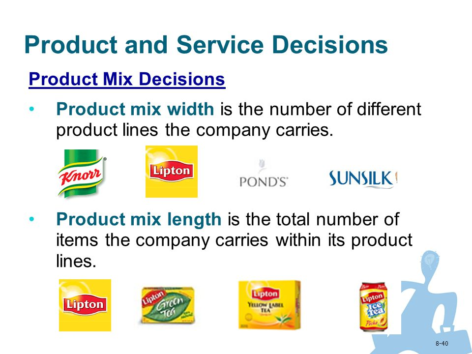 8-40 Product and Service Decisions Product Mix Decisions Product mix width is the number of different product lines the company carries. Product mix l