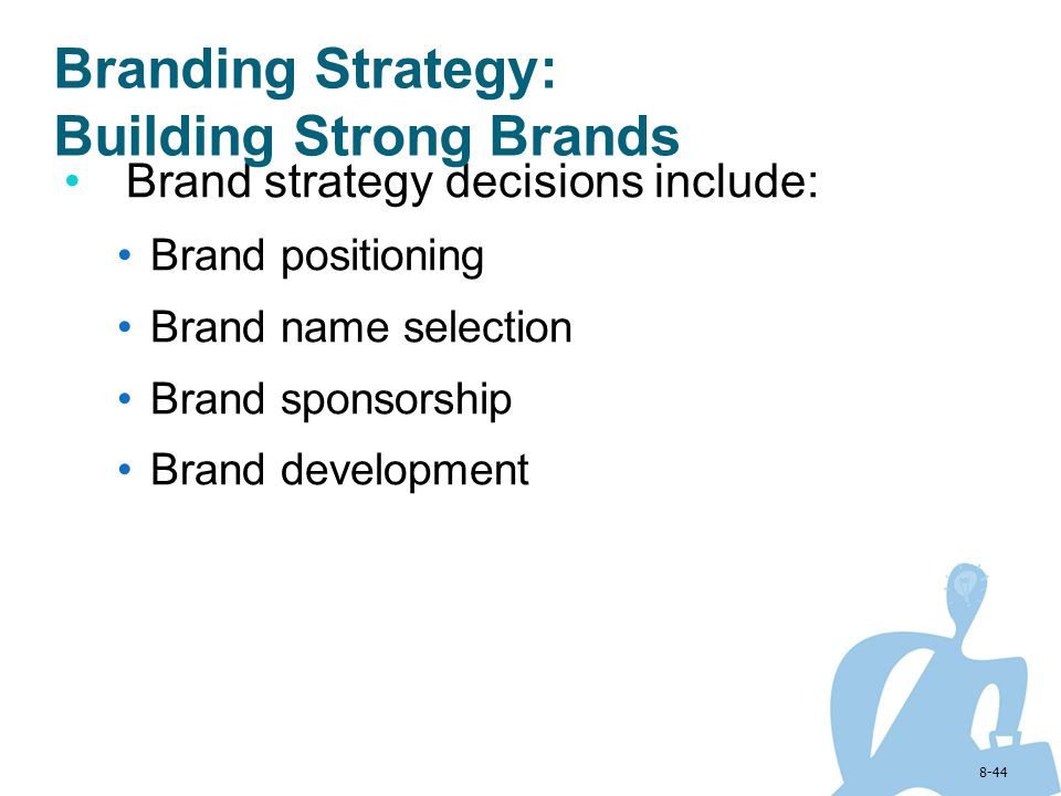 8-44 Brand strategy decisions include: Brand positioning Brand name selection Brand sponsorship Brand development Branding Strategy: Building Strong B