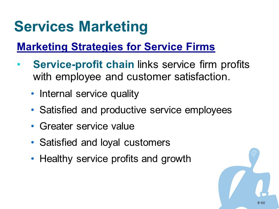 8-60 Services Marketing Marketing Strategies for Service Firms Service-profit chain links service firm profits with employee and customer satisfaction
