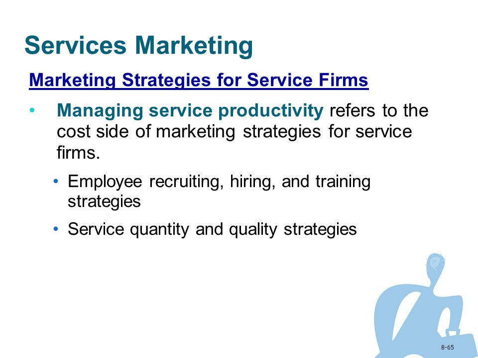 8-65 Services Marketing Marketing Strategies for Service Firms Managing service productivity refers to the cost side of marketing strategies for servi