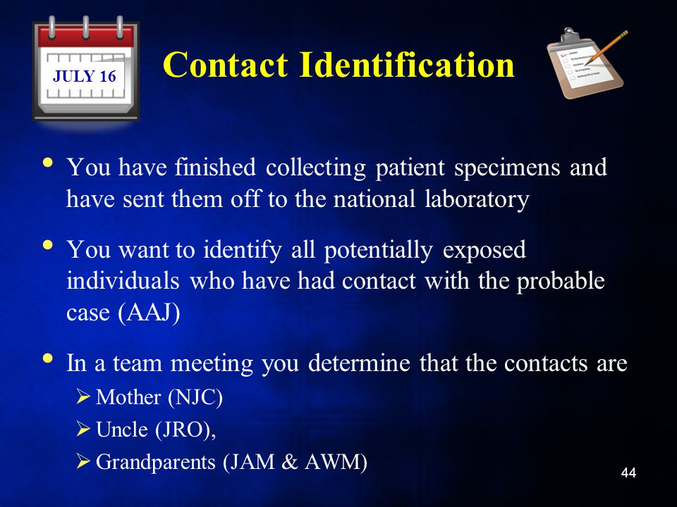Contact Identification You have finished collecting patient specimens and have sent them off to the national laboratory You want to identify all poten