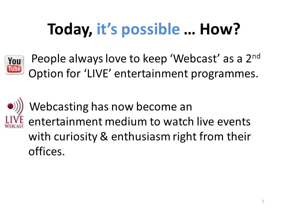 People always love to keep Webcast as a 2 nd Option for LIVE entertainment programmes.