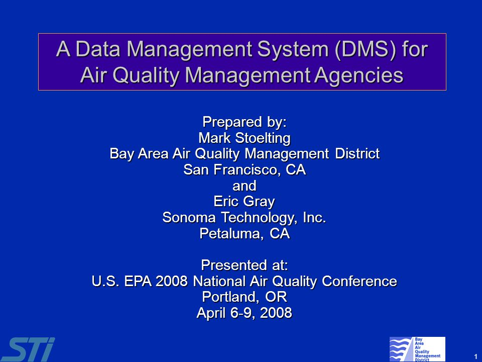 1 A Data Management System (DMS) for Air Quality Management Agencies Prepared by: Mark Stoelting Bay Area Air Quality Management District San Francisc