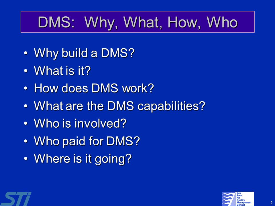2 DMS: Why, What, How, Who Why build a DMS?Why build a DMS? What is it?What is it? How does DMS work?How does DMS work? What are the DMS capabilities?