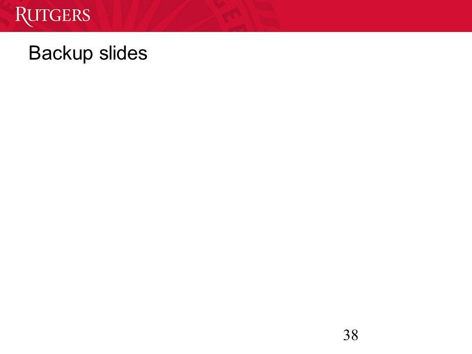 38 Backup slides