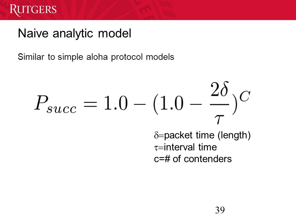 39 Naive analytic model Similar to simple aloha protocol models packet time (length) interval time c=# of contenders