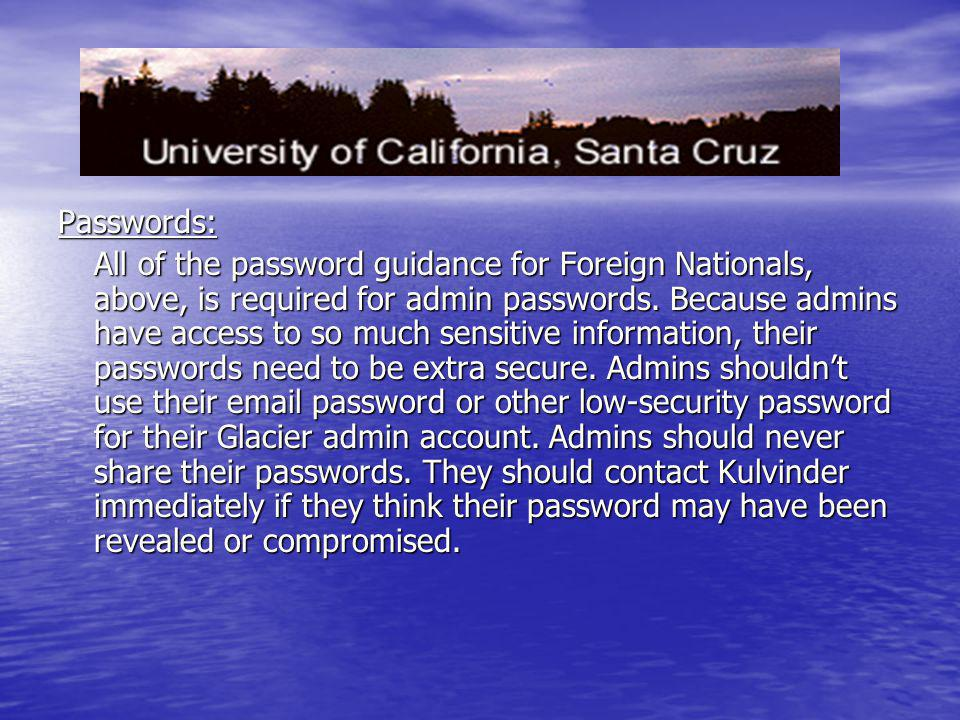 Passwords: All of the password guidance for Foreign Nationals, above, is required for admin passwords. Because admins have access to so much sensitive