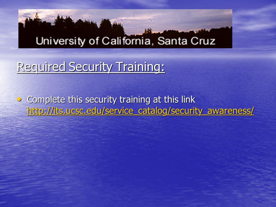 Required Security Training: Complete this security training at this link http://its.ucsc.edu/service_catalog/security_awareness/ Complete this securit