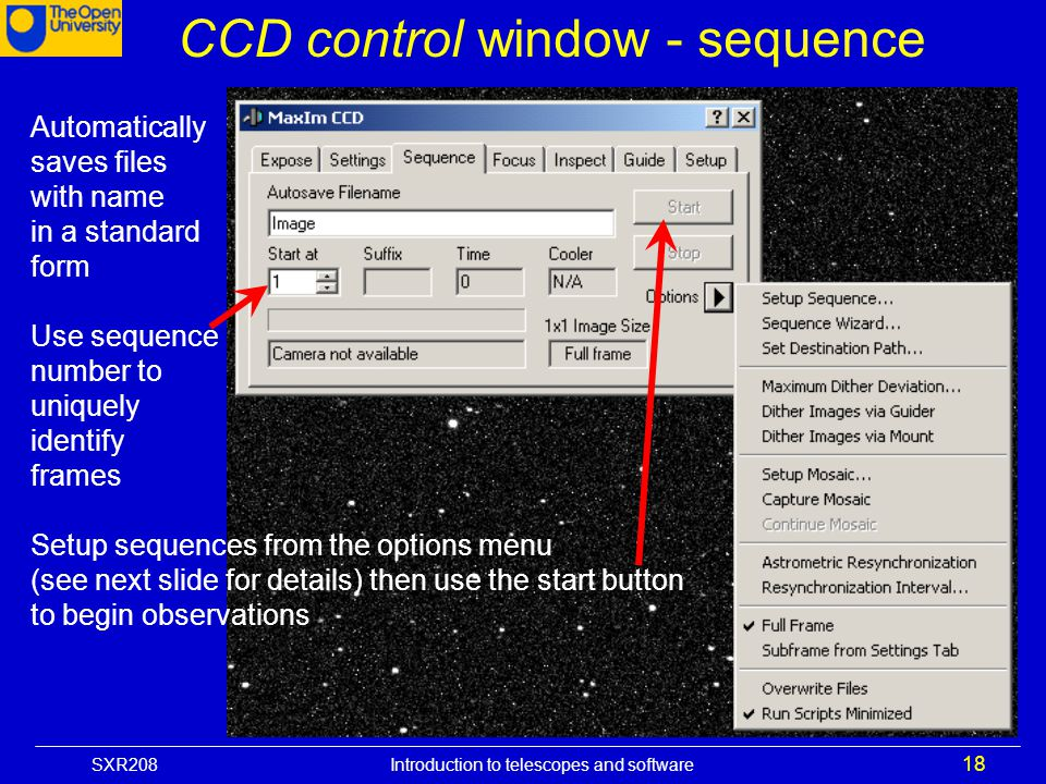 SXR208 Introduction to telescopes and software 18 CCD control window - sequence Automatically saves files with name in a standard form Use sequence nu