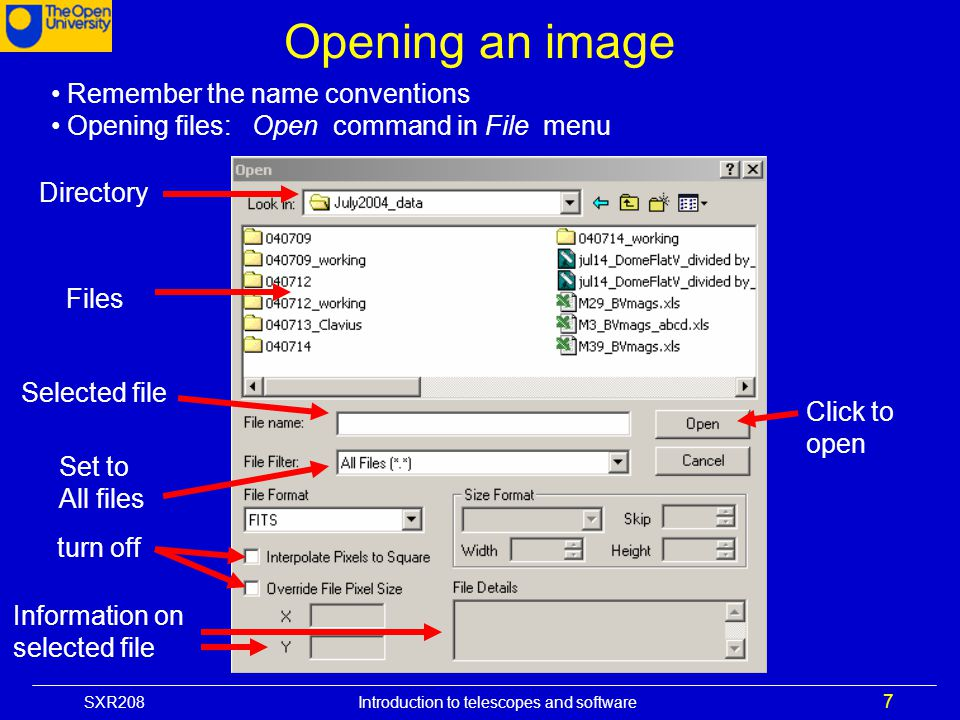 SXR208 Introduction to telescopes and software 7 Opening an image Remember the name conventions Opening files: Open command in File menu Directory Fil